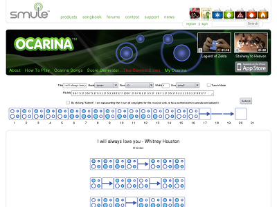 http://ocarina.smule.com/score?mode=Ionian&root=D&pitches=5+6+7+5+17+3+5+7+5+17+5+3+1+17+5+3+1+8+8+17+7+10+8+7+17+6+7+8+1+17+3+5+17++3+6+7+1+17+3+5+17+5+3+3+1+1+5+3+1+17+8+8+17+7+10+8+721+7+11+17+13+11+17+11+10+11+17+13+11+17+13+15+13+11+11+17+9+11+17+13+11+17&width=8&size=small&title=I%2520will%2520always%2520love%2520you%2520-%2520Whitney%2520Houston