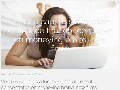 http://svenningsenhove7.blogzet.com/venture-capital-is-a-location-of-finance-that-concentrates-on-moneying-brand-new-firms-1282932