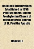 Religious Organizations Established in 1858: Paulist Fathers, United Presbyterian Church of North America, Church of St. Paul the Apostle
