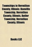 Townships in Vermilion County, Illinois: Danville Township, Vermilion County, Illinois, Butler Township, Vermilion County, Illinois