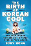 BIRTH OF KOREAN COOL : HOW ONE NATION IS CONQ