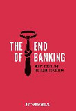 The End of Banking-Money, Credit, and the Digital Revolution