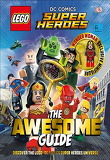 Lego(r) DC Comics Super Heroes the Awesome Guide