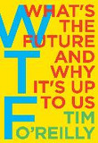 Wtf?: What's the Future and Why It's Up to Us