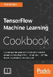 TensorFlow Machine Learning Cookbook (Paperback)