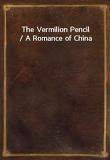 The Vermilion Pencil / A Romance of China
