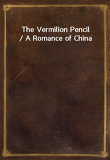 The Vermilion Pencil / A Romance of China