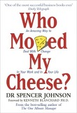 Who Moved My Cheese?-An Amazing Way to Deal with Change in Your Work and in Your Life