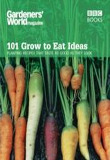 GARDENERS WORLD: 101 GROW TO EAT IDEAS, PB