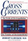 Cross Currents : The Promise of Electromedicine, the Perils of Electropollution