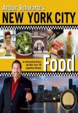 Arthur Schwartz's New York City Food : An Opinionated History and More Than 100 Legendary Recipes