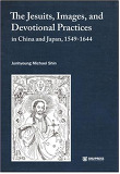 The Jesuits, Images, and Devotional Practices in China and Japan, 1549-1644 (영문판)