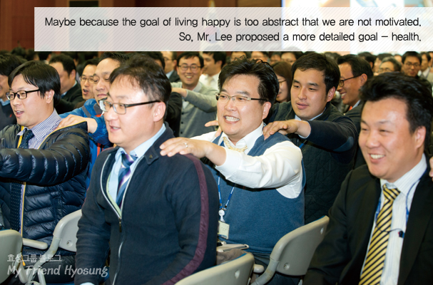 Maybe because the goal of 'living happy' is too abstract that we are not motivated. So, Mr. Lee proposed a more detailed goal - 'health'.