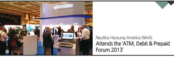 Nautilus Hyosung America (NHA) Attends the 'ATM, Debit & Prepaid Forum 2013'