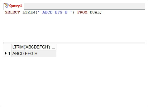 >> SELECT LTRIM(' ABCD EFG H ') FROM DUAL;