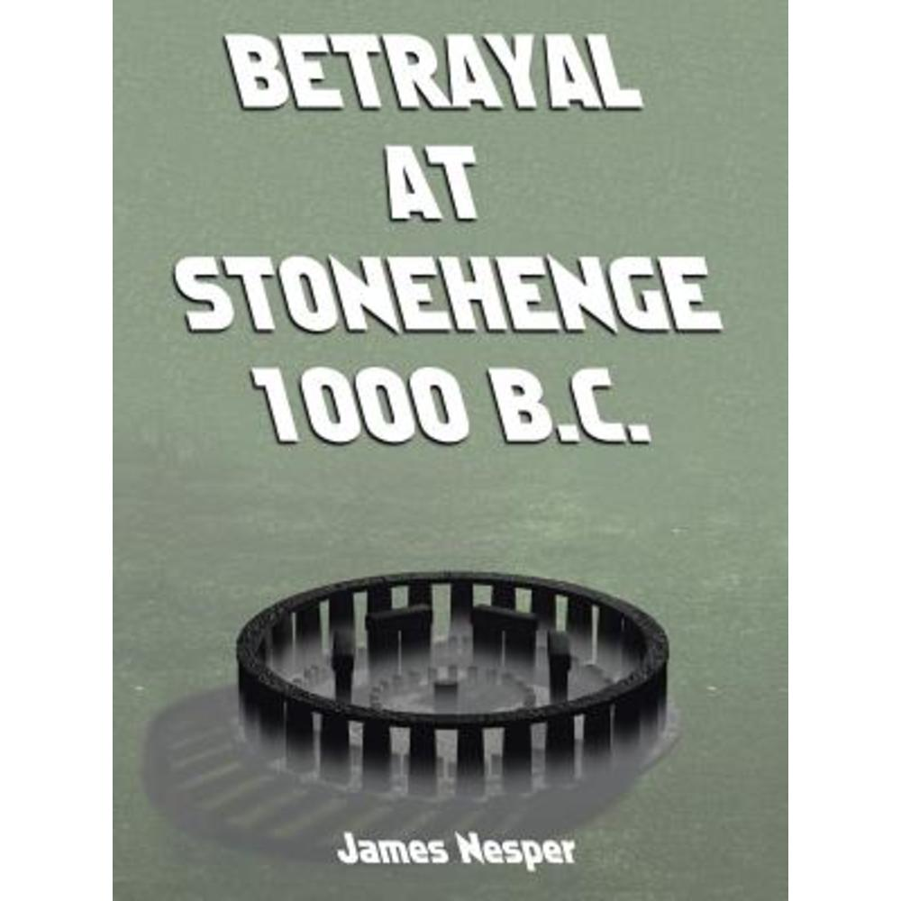 Betrayal at Stonehenge 1000 B.C. Paperback Authorhouse