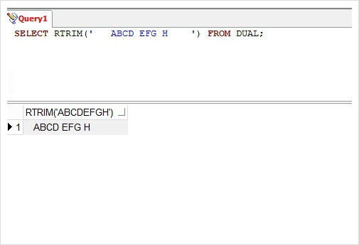 >> SELECT RTRIM('   ABCD EFG H    ') FROM DUAL;