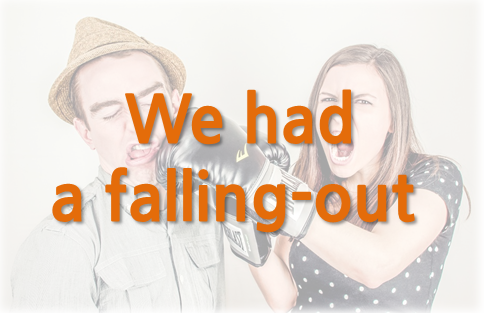 We had a falling-out